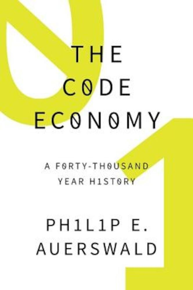 The Code Economy: A Forty-Thousand Year History, Hardcover