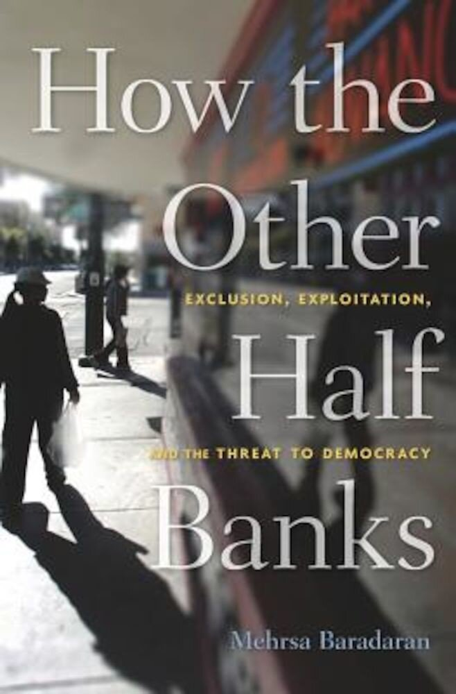 How the Other Half Banks: Exclusion, Exploitation, and the Threat to Democracy, Hardcover