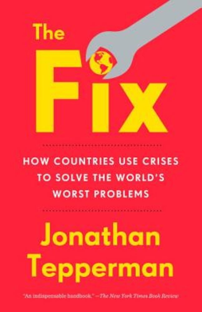 The Fix: How Countries Use Crises to Solve the World's Worst Problems, Paperback
