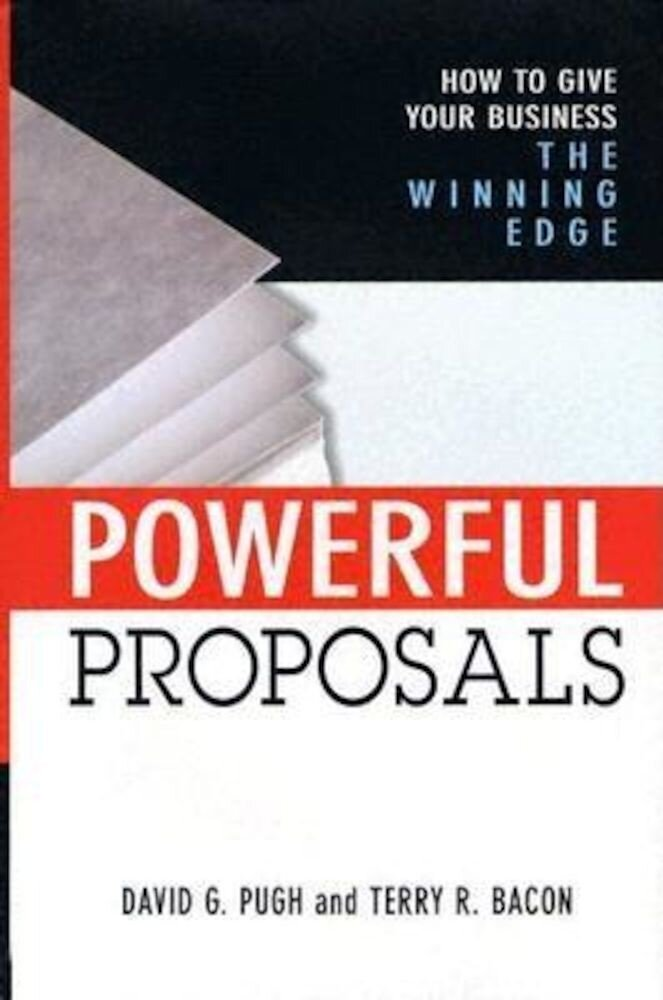 Powerful Proposals: How to Give Your Business the Winning Edge, Hardcover