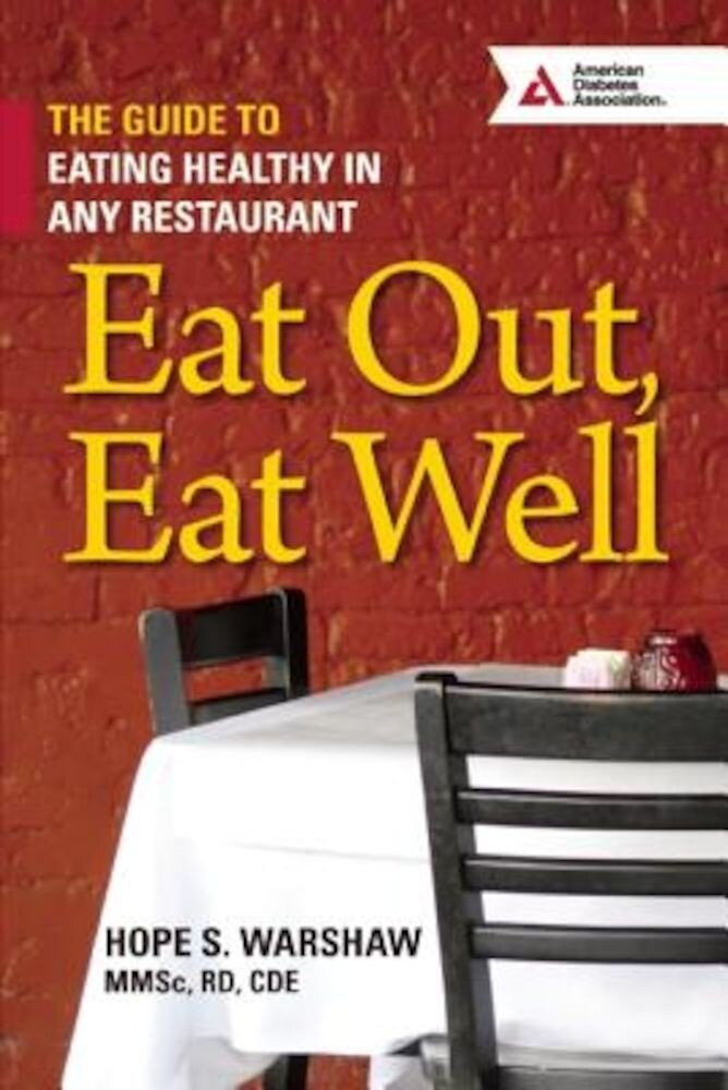 Eat Out, Eat Well: The Guide to Eating Healthy in Any Restaurant, Paperback