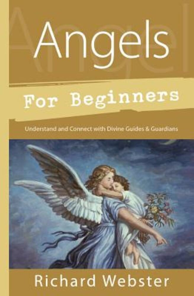 Angels for Beginners: Understand & Connect with Divine Guides & Guardians, Paperback