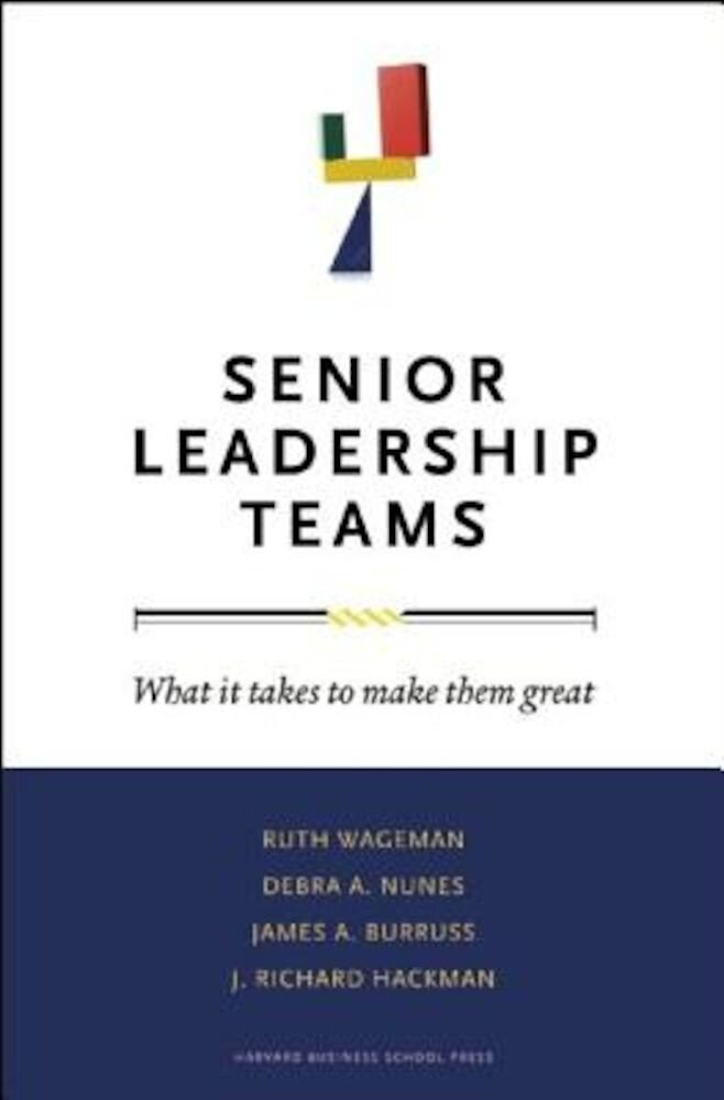 Senior Leadership Teams: What It Takes to Make Them Great, Hardcover
