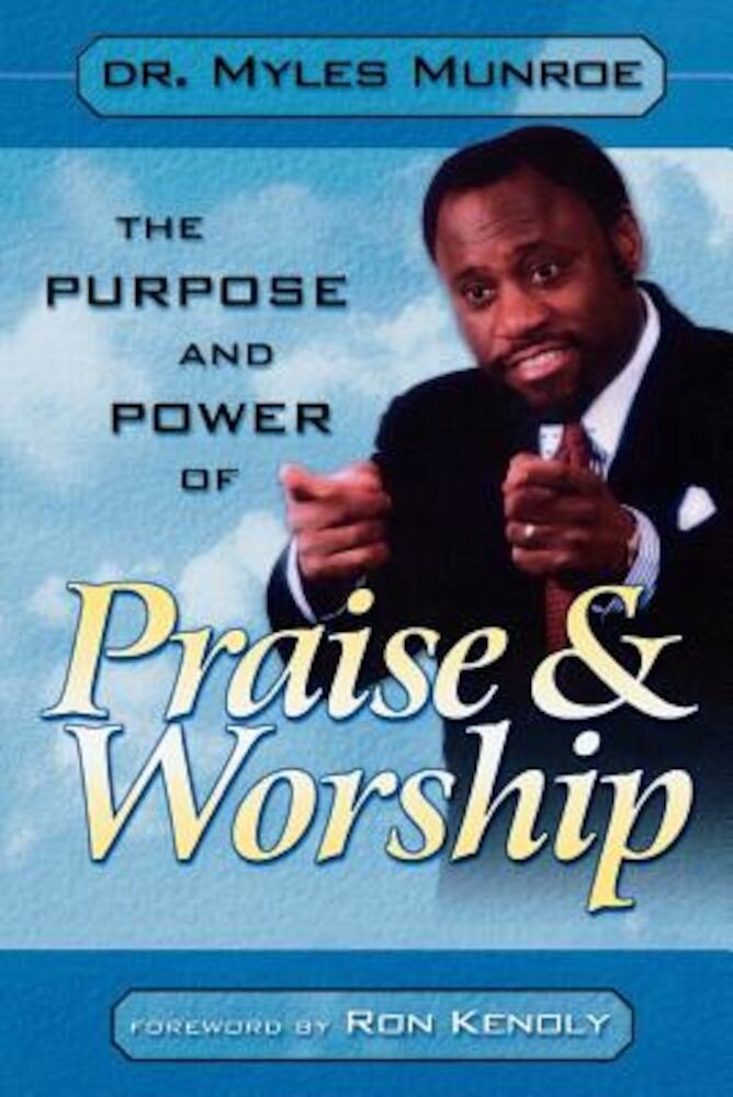 Purpose and Power of Praise & Worship, Paperback