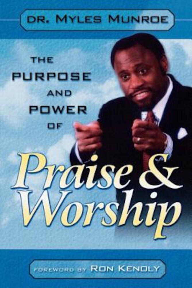Purpose and Power of Praise & Worship, Paperback