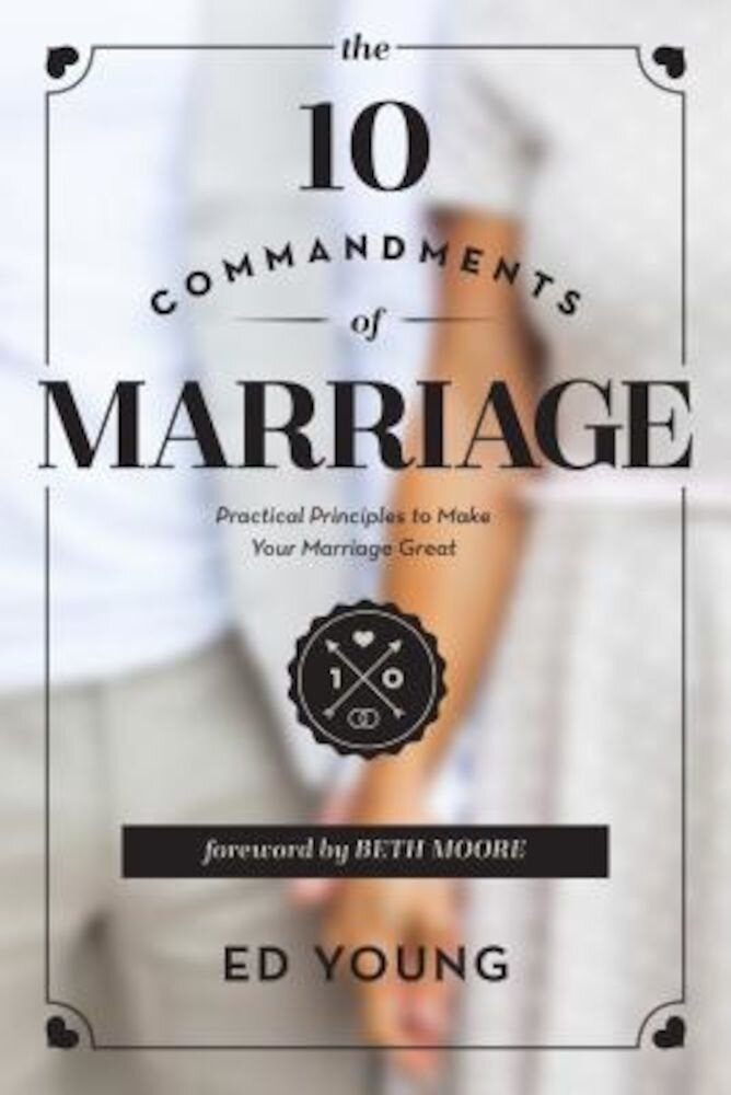 The 10 Commandments of Marriage: Practical Principles to Make Your Marriage Great, Paperback