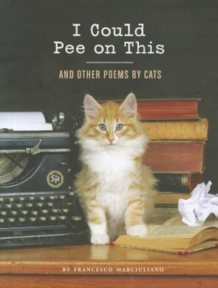 I Could Pee on This: And Other Poems by Cats, Hardcover
