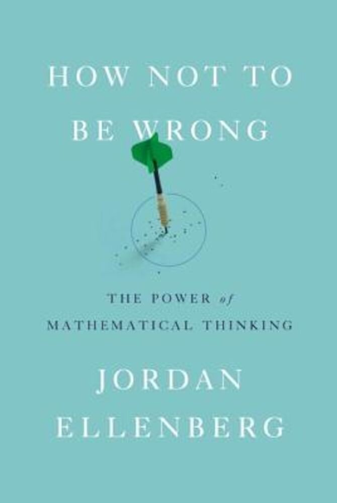 How Not to Be Wrong: The Power of Mathematical Thinking, Hardcover
