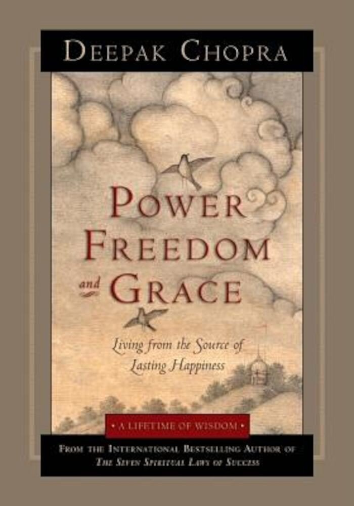 Power, Freedom, and Grace: Living from the Source of Lasting Happiness, Paperback
