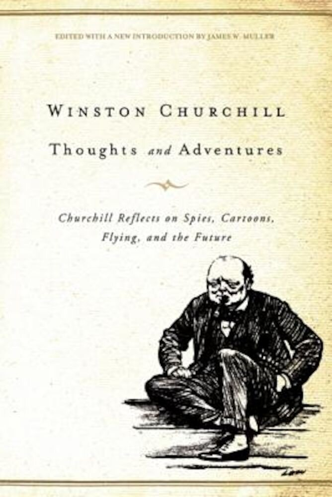 Thoughts and Adventures: Churchill Reflects on Spies, Cartoons, Flying, and the Future, Paperback