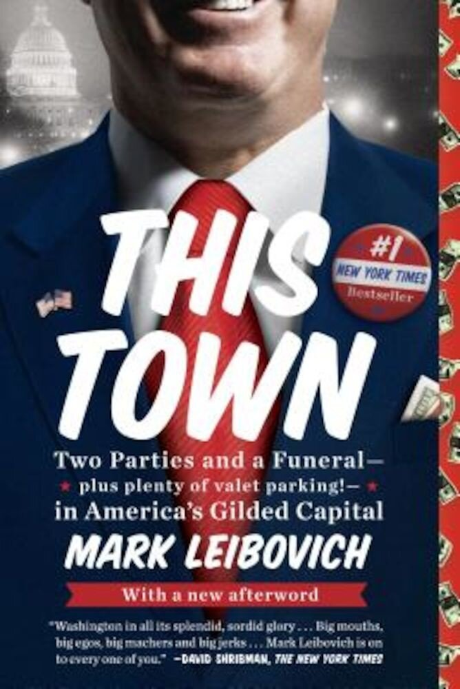 This Town: Two Parties and a Funeral-Plus, Plenty of Valet Parking!-In America's Gilded Cap Ital, Paperback