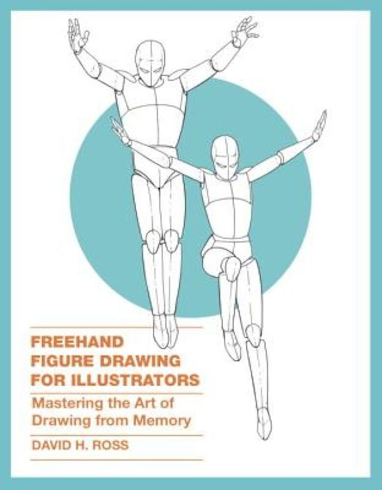 FreeHand Figure Drawing for Illustrators: Mastering the Art of Drawing from Memory, Paperback