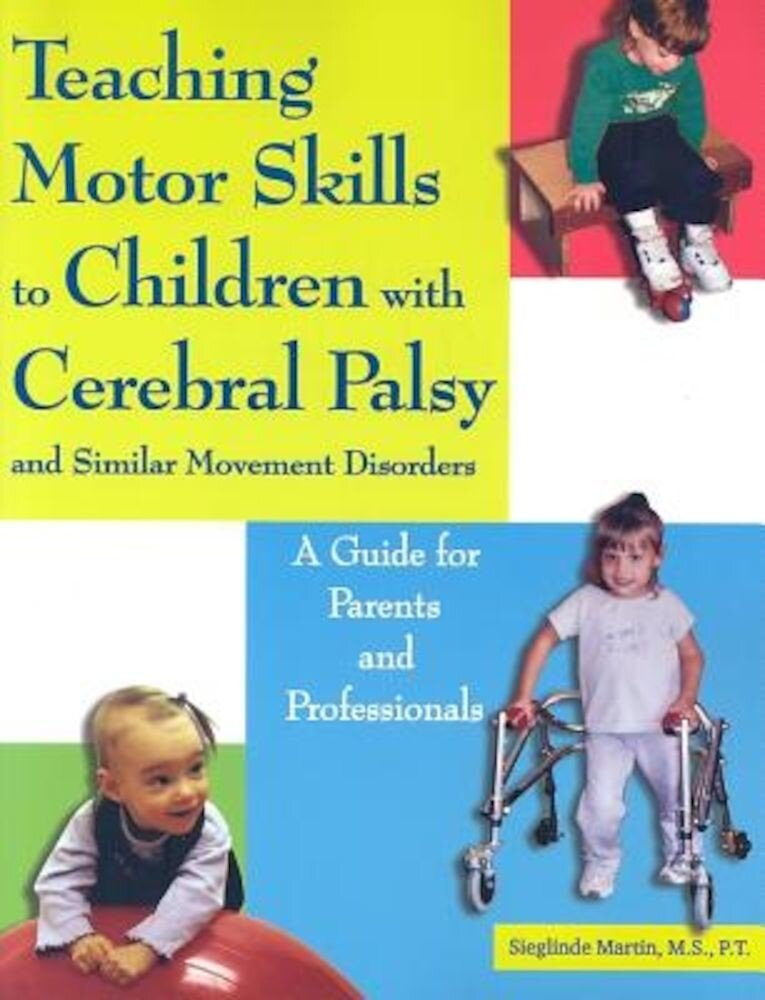 Teaching Motor Skills to Children with Cerebral Palsy and Similar Movement Disorders: A Guide for Parents and Professionals, Paperback