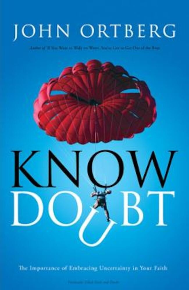 Know Doubt: The Importance of Embracing Uncertainty in Your Faith, Paperback