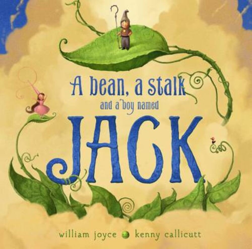 A Bean, a Stalk and a Boy Named Jack, Hardcover