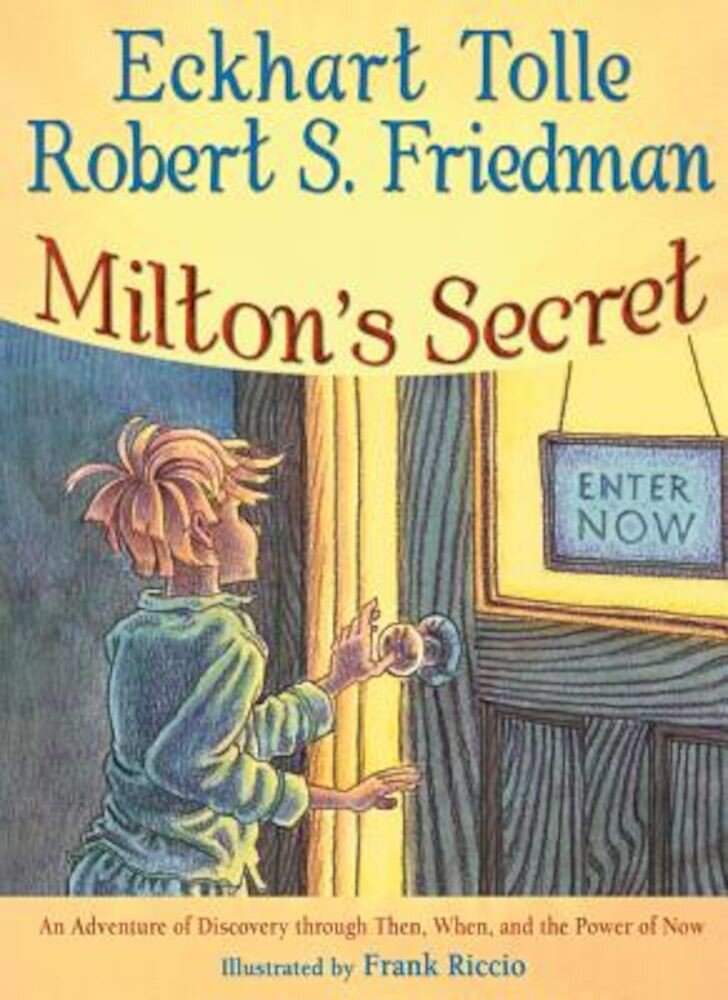 Milton's Secret: An Adventure of Discovery Through Then, When, and the Power of Now, Hardcover