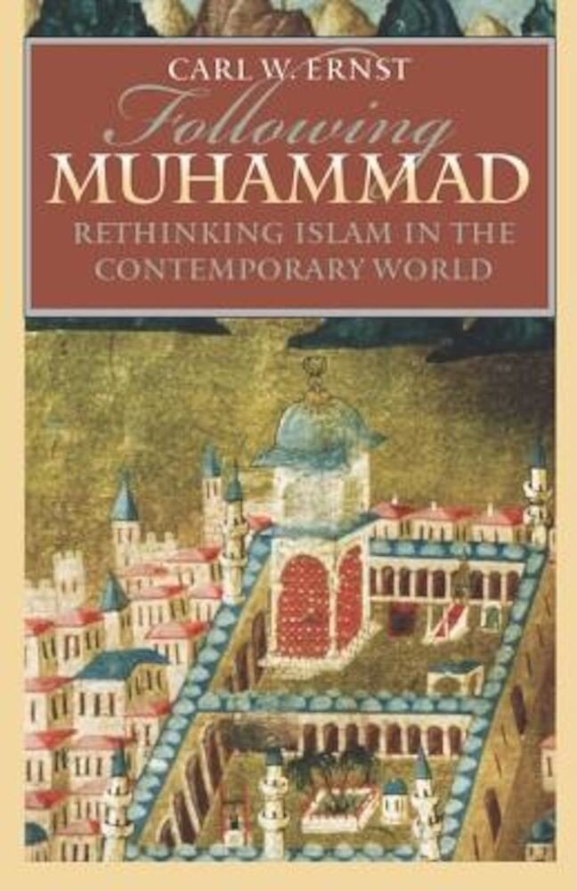 Following Muhammad: Rethinking Islam in the Contemporary World, Paperback