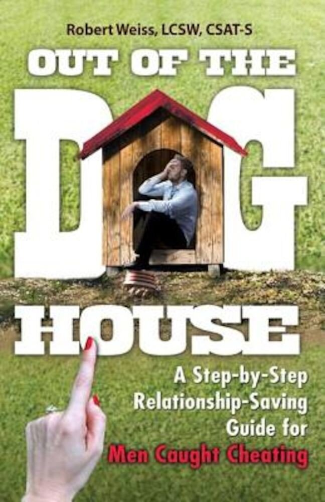 Out of the Doghouse: A Step-By-Step Relationship-Saving Guide for Men Caught Cheating, Paperback
