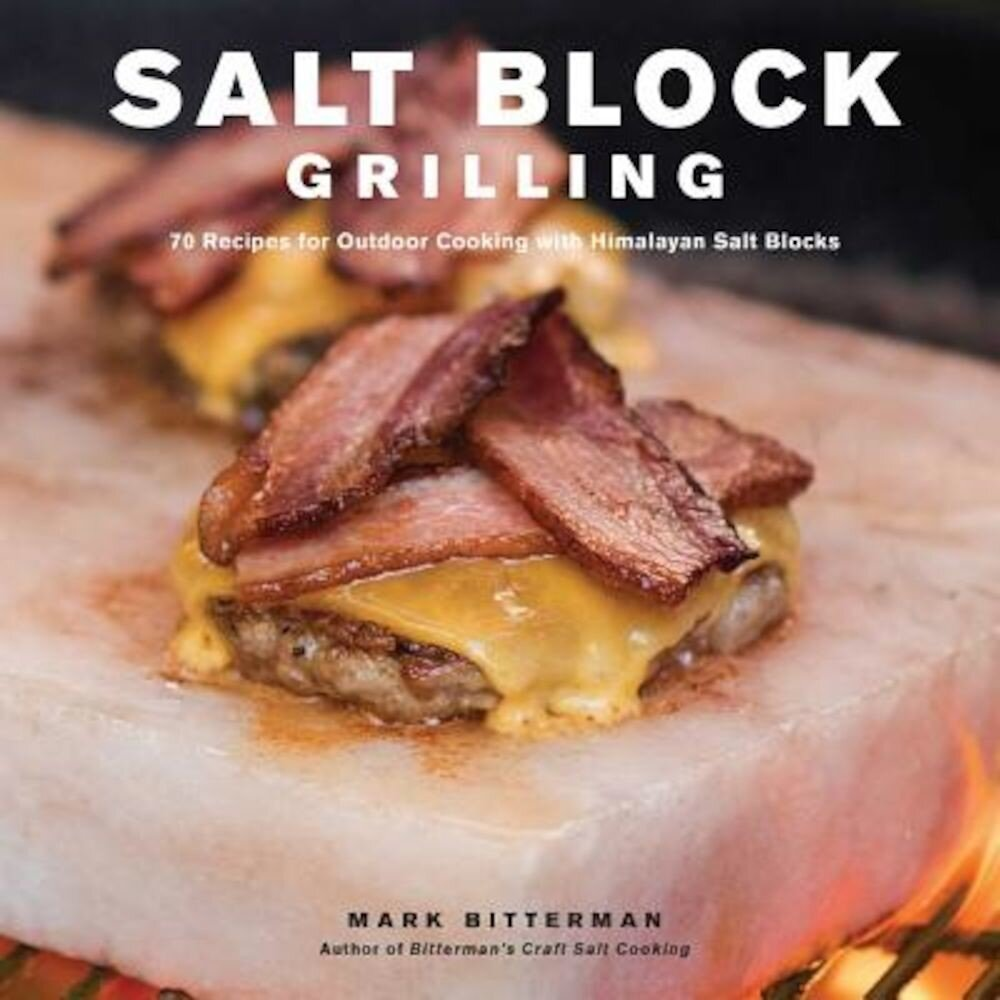 Salt Block Grilling: 70 Recipes for Outdoor Cooking with Himalayan Salt Blocks, Hardcover