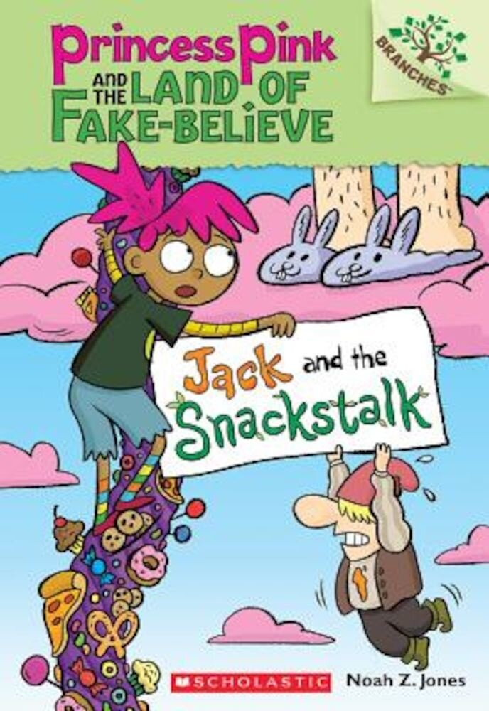 Jack and the Snackstalk: A Branches Book (Princess Pink and the Land of Fake-Believe #4), Paperback