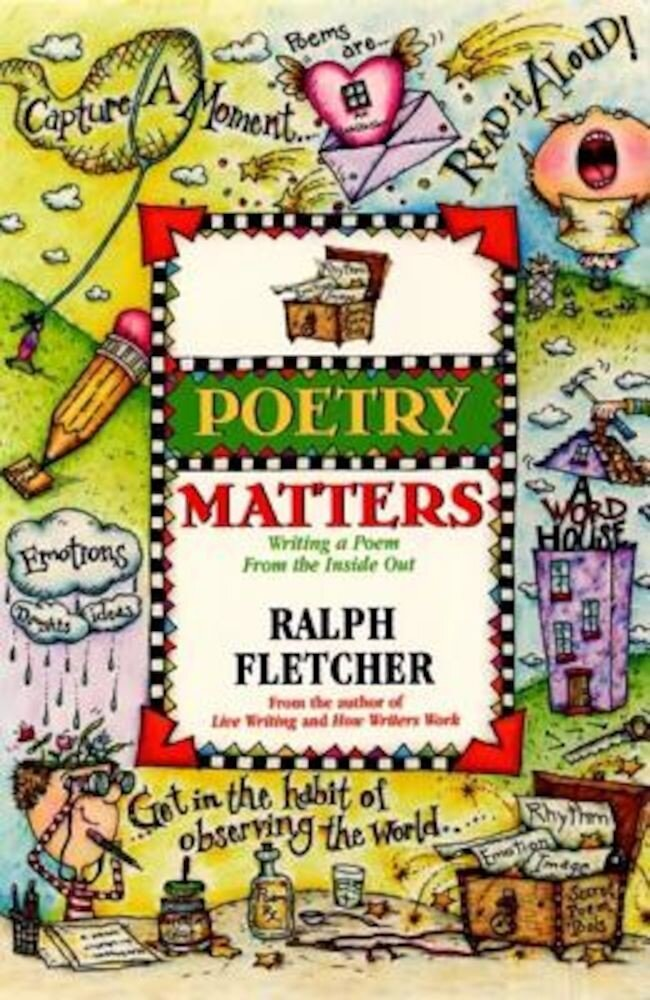 Poetry Matters: Writing a Poem from the Inside Out, Paperback