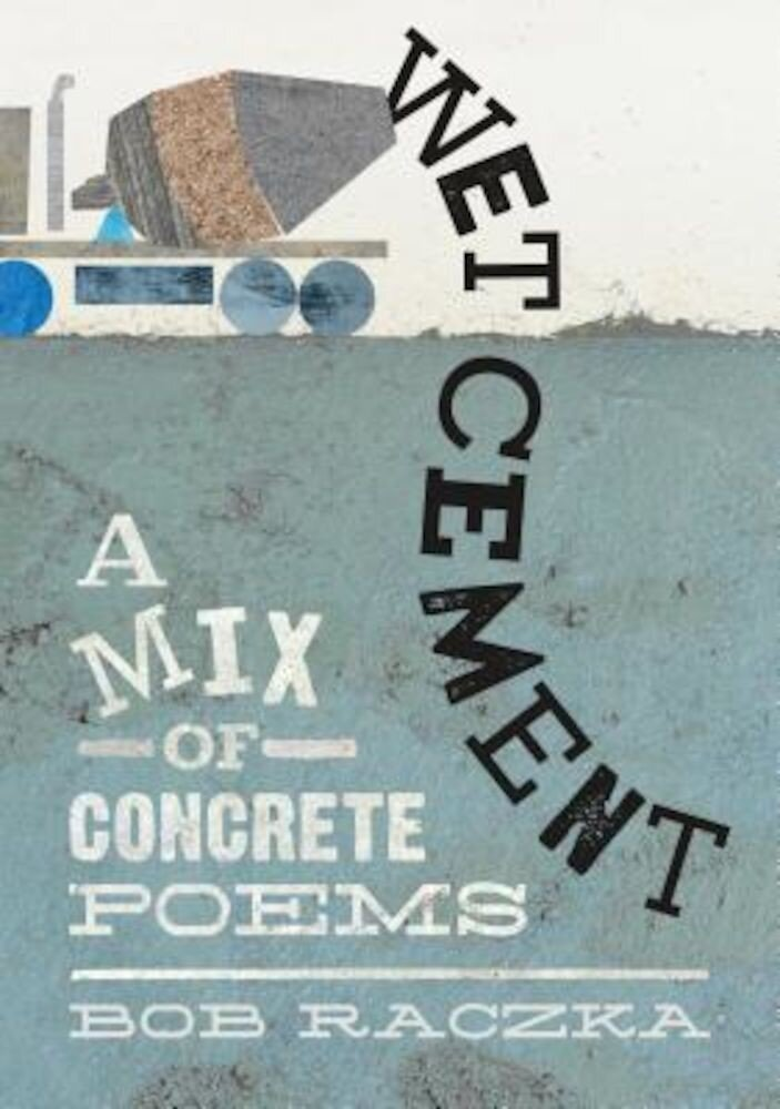 Wet Cement: A Mix of Concrete Poems, Hardcover