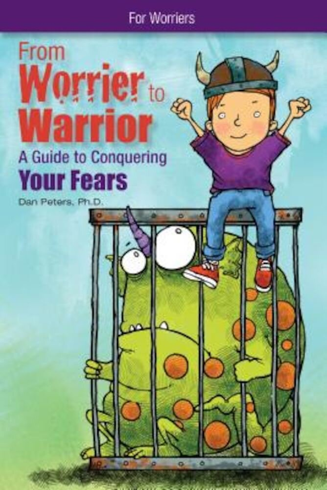From Worrier to Warrior: A Guide to Conquering Your Fears, Paperback