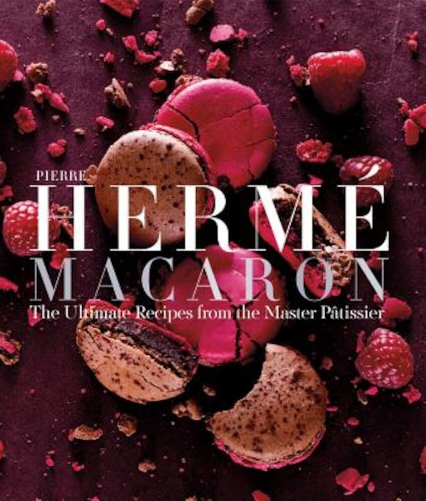 Pierre Herme Macaron: The Ultimate Recipes from the Master Patissier, Hardcover