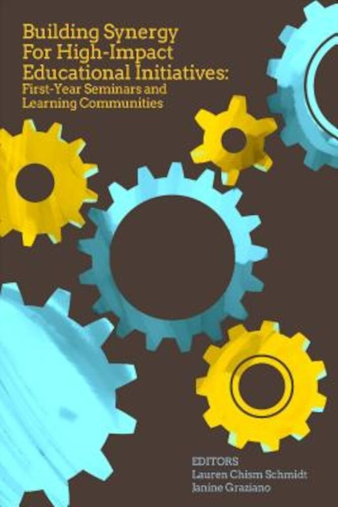 Building Synergy for High-Impact Educational Initiatives: First-Year Seminars and Learning Communities, Paperback