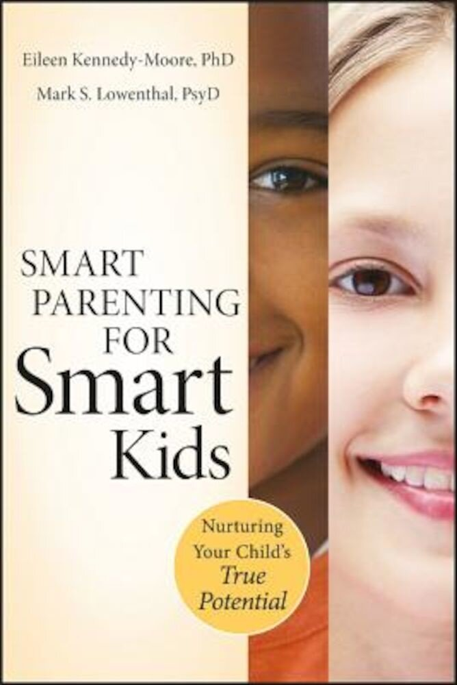 Smart Parenting for Smart Kids: Nurturing Your Child's True Potential, Paperback