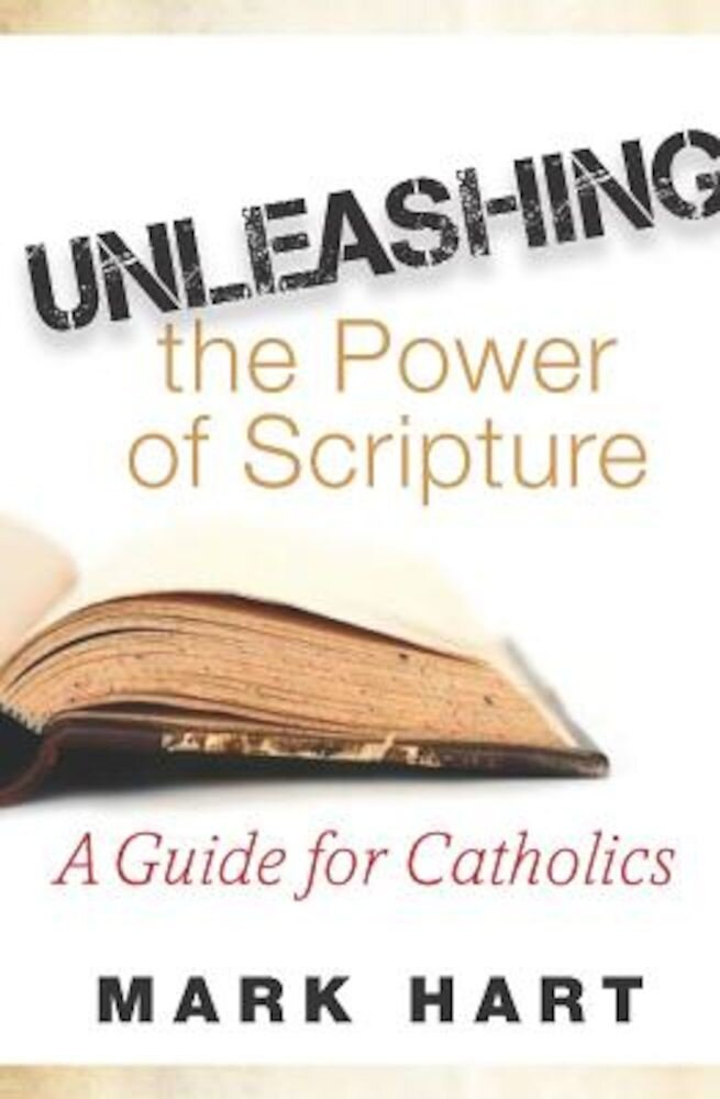 Unleashing the Power of Scripture: A Guide for Catholics, Paperback
