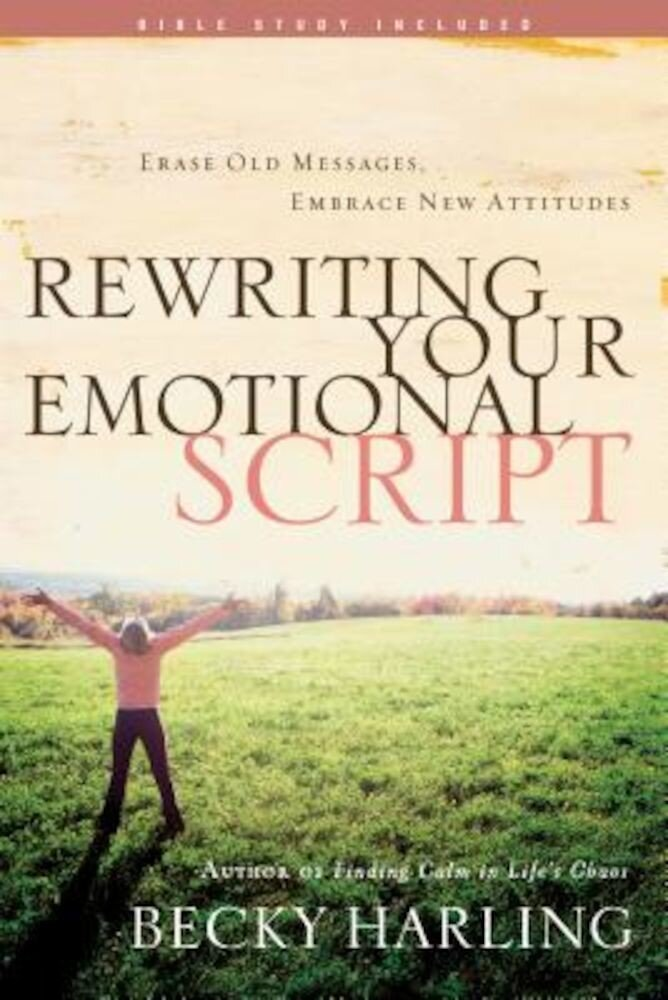 Rewriting Your Emotional Script: Erase Old Messages, Embrace New Attitudes, Paperback