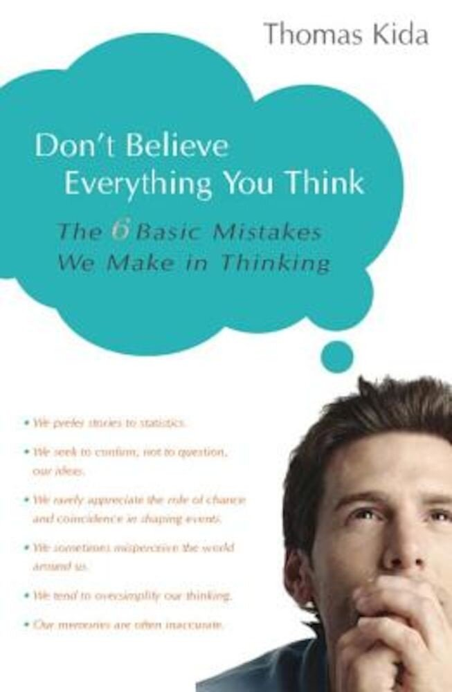 Don't Believe Everything You Think: The 6 Basic Mistakes We Make in Thinking, Paperback