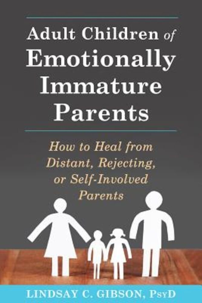 Adult Children of Emotionally Immature Parents: How to Heal from Distant, Rejecting, or Self-Involved Parents, Paperback