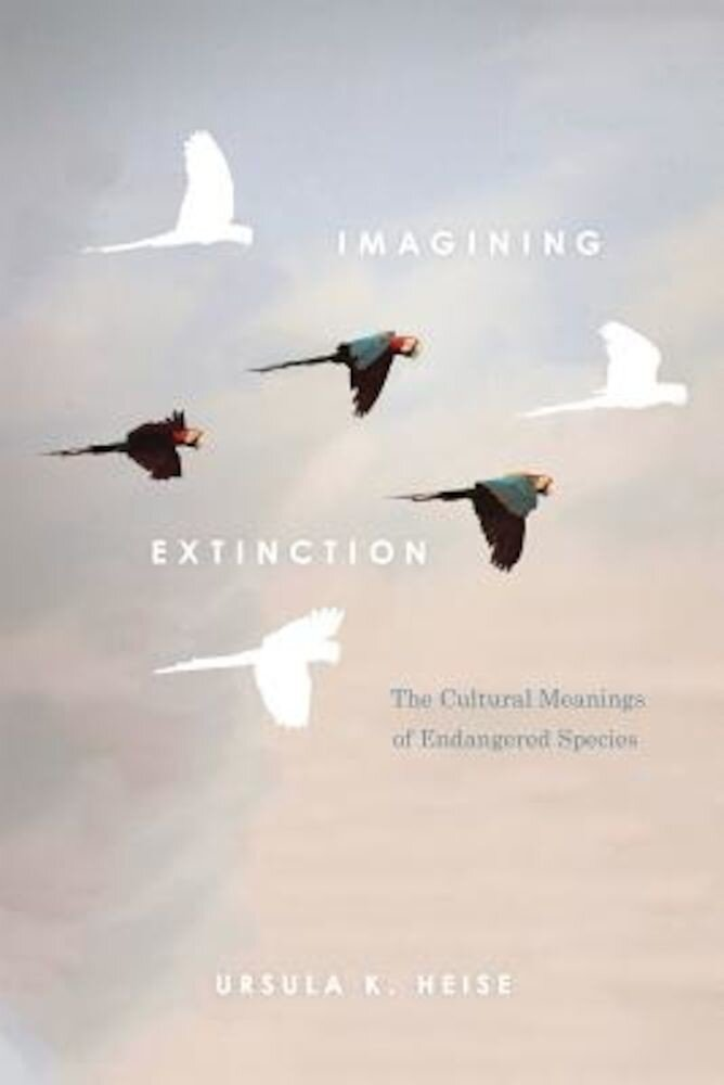 Imagining Extinction: The Cultural Meanings of Endangered Species, Paperback