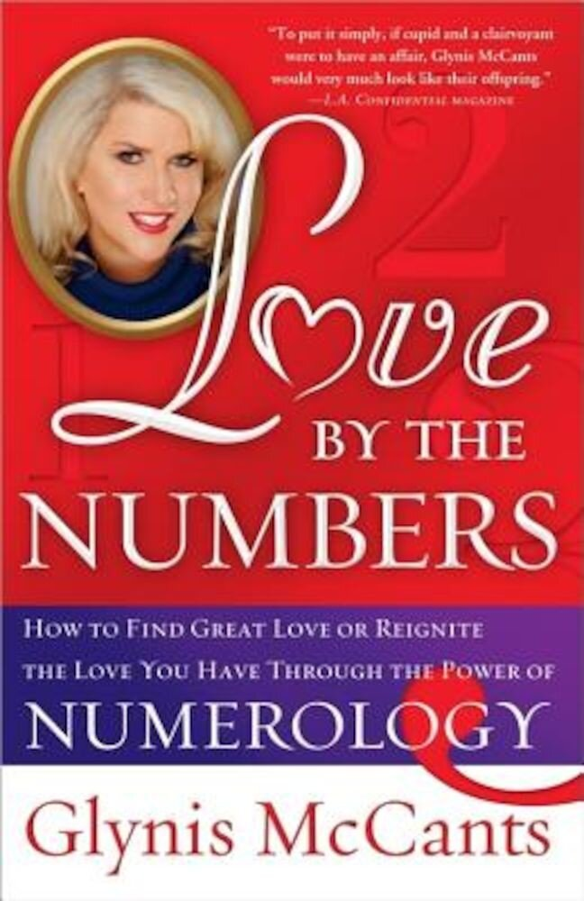 Love by the Numbers: How to Find Great Love or Reignite the Love You Have Through the Power of Numerology, Paperback