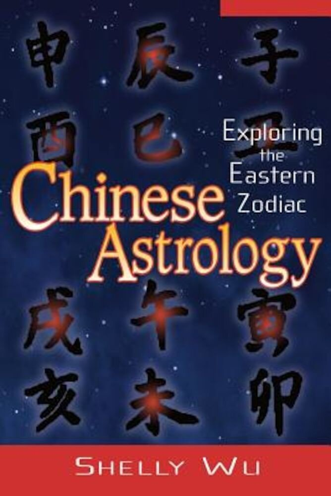 Chinese Astrology: Exploring the Eastern Zodiac, Paperback
