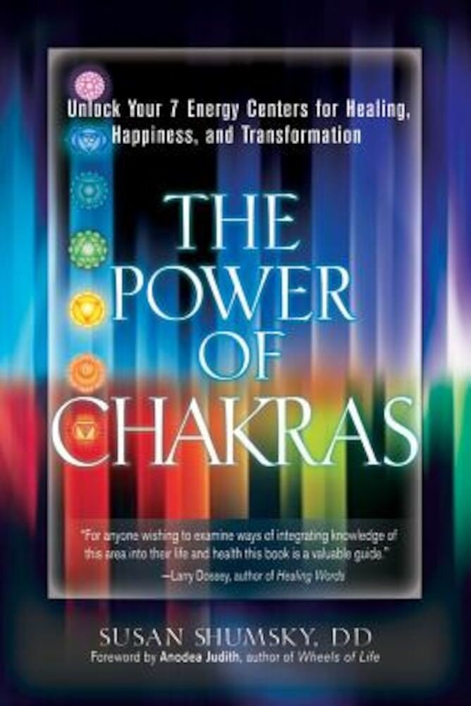 The Power of Chakras: Unlock Your 7 Energy Centers for Healing, Happiness, and Transformation, Paperback
