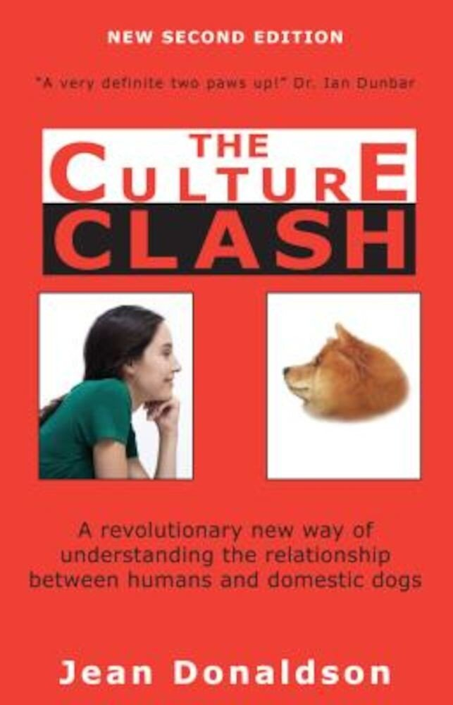 Culture Clash: A Revolutionary New Way of Understanding the Relationship Between Humans and Domestic Dogs, Paperback