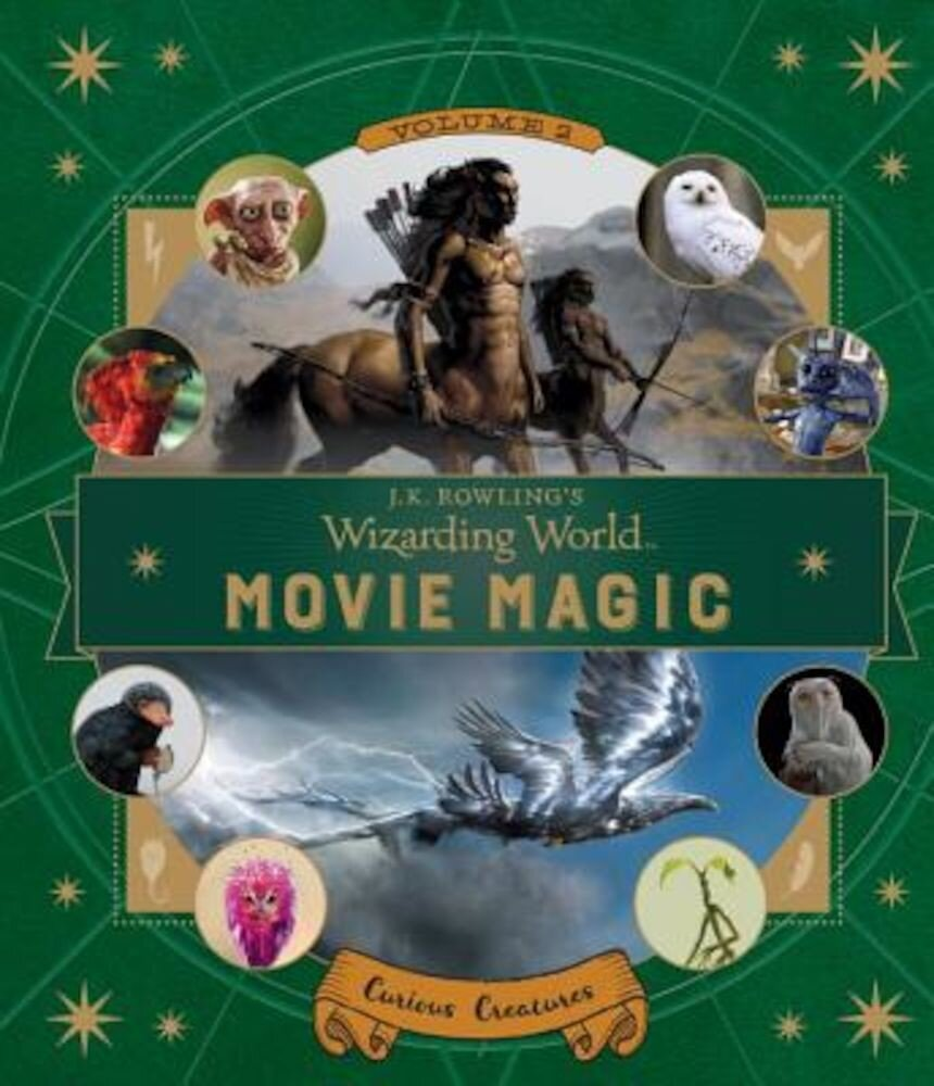 J.K. Rowling's Wizarding World: Movie Magic Volume Two: Curious Creatures, Hardcover