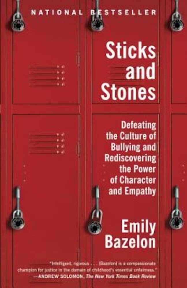 Sticks and Stones: Defeating the Culture of Bullying and Rediscovering the Power of Character and Empathy, Paperback
