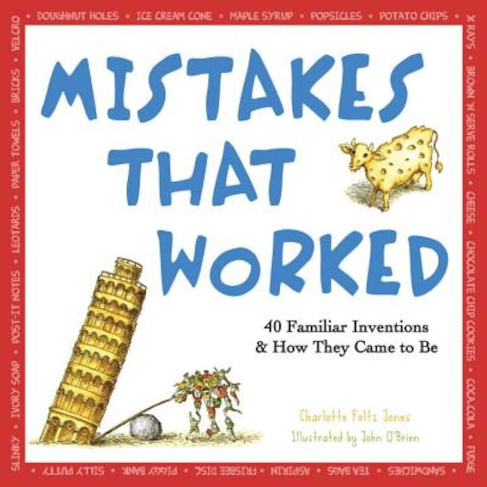 Mistakes That Worked: 40 Familiar Inventions and How They Came to Be, Paperback