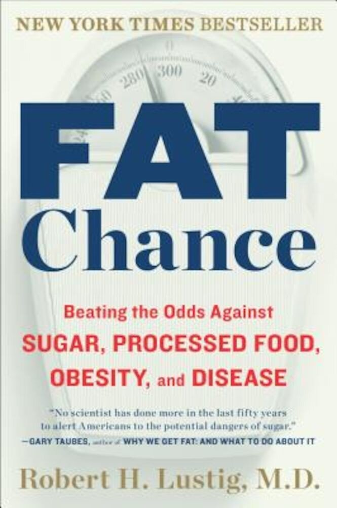 Fat Chance: Beating the Odds Against Sugar, Processed Food, Obesity, and Disease, Paperback