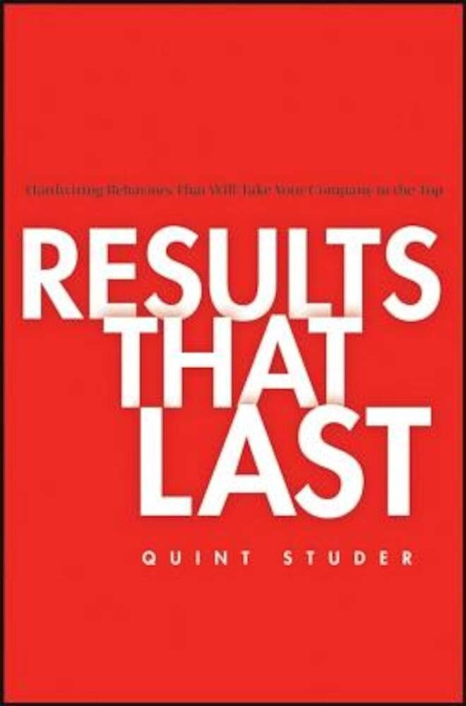 Results That Last: Hardwiring Behaviors That Will Take Your Company to the Top, Hardcover