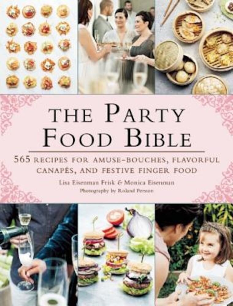 The Party Food Bible: 565 Recipes for Amuse-Bouches, Flavorful Canapes, and Festive Finger Food, Paperback