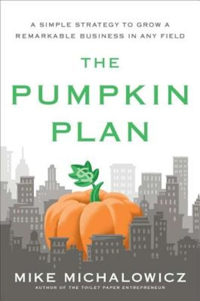 The Pumpkin Plan: A Simple Strategy to Grow a Remarkable Business in Any Field, Hardcover
