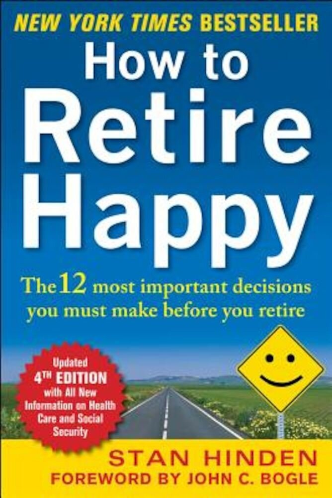 How to Retire Happy: The 12 Most Important Decisions You Must Make Before You Retire, Paperback