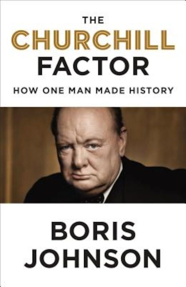 The Churchill Factor: How One Man Made History, Hardcover