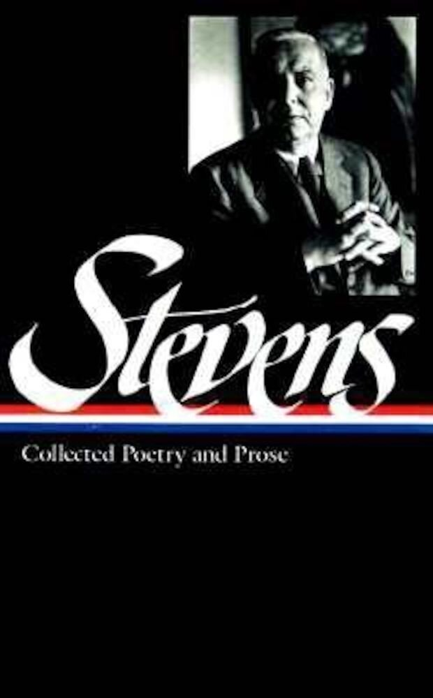 Wallace Stevens: Collected Poetry & Prose, Hardcover