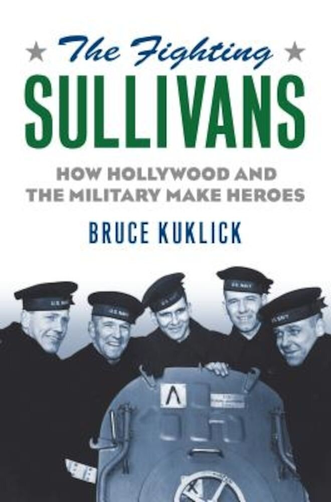 The Fighting Sullivans: How Hollywood and the Military Make Heroes, Hardcover